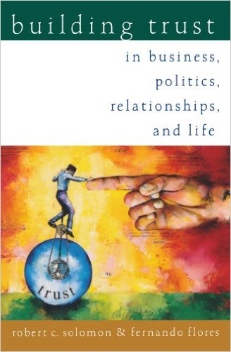 Building Trust: In Business, Politics, Relationships and Life