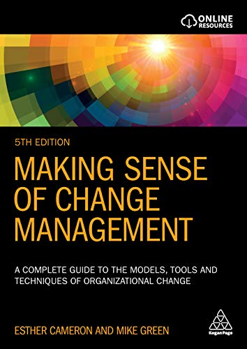 Making Sense of Change Management: A Complete Guide to the Models, Tools, and Techniques of Organizational Change