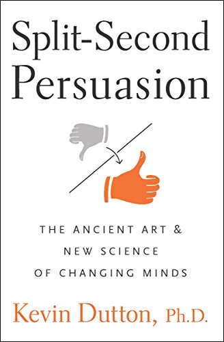 Split-Second Persuasion: The Ancient Art and Science of Changing Minds