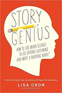 Story Genius: How to Use Brain Science to Go Beyond Outlining and Write a Riveting Novel
