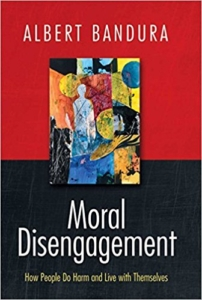 Moral Disengagement: How Good People Can Do Harm and Live with Themselves – The Cases