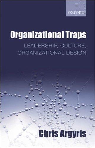Organizational Traps: Leadership, Culture and Organizational Design