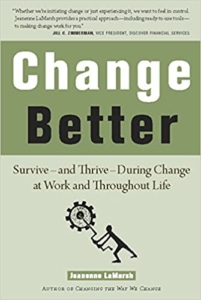 Change Better: Survive – and Thrive – During Change at Work and Throughout Life