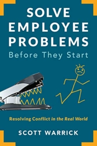 Solve Employee Problems Before They Start: Resolving Conflict in the Real World