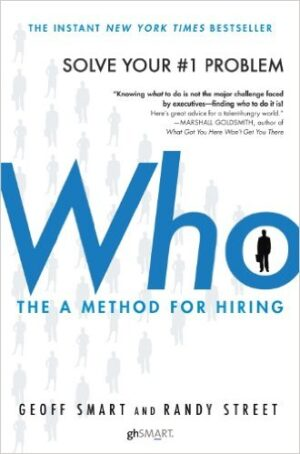"""Who: The """"A"""" Method for Hiring"""