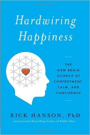 Hardwiring-Happiness-The-New-Brain-Science-of-Contentment-Calm-and-Confidence